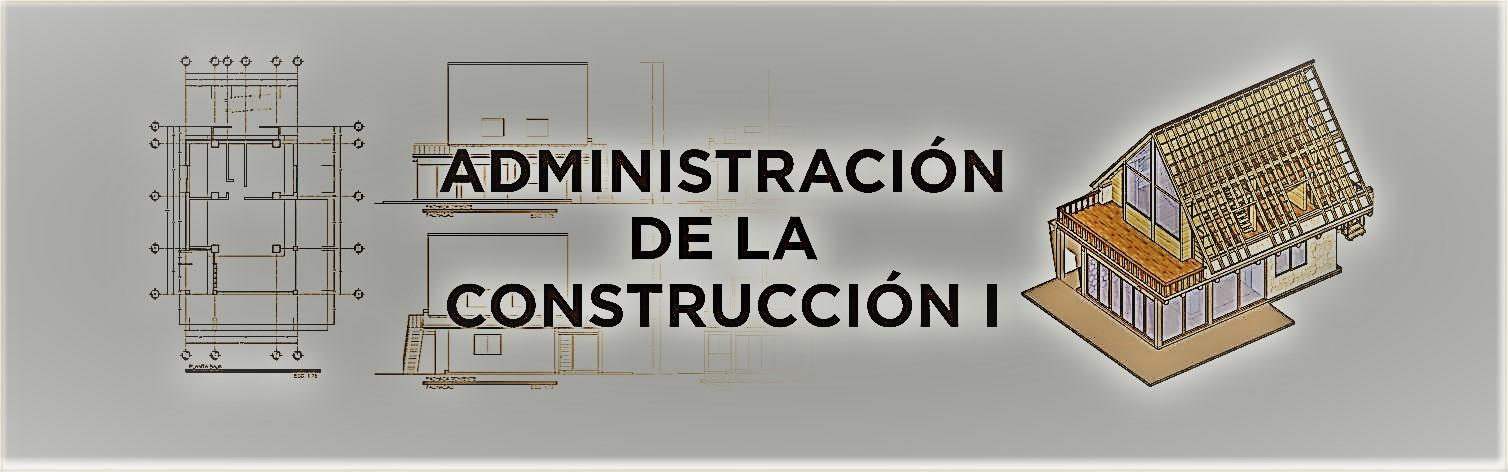 ADMINISTRACIÓN DE LA CONSTRUCCIÓN 1 8D